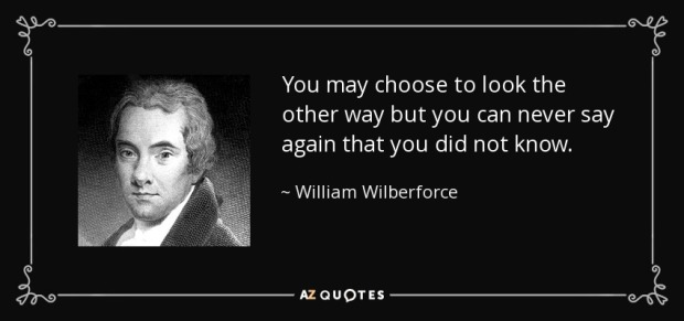 quote-you-may-choose-to-look-the-other-way-but-you-can-never-say-again-that-you-did-not-know-william-wilberforce-36-3-0393.jpg